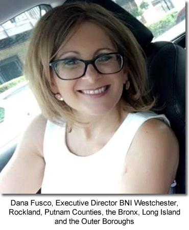 Dana Fusco, Executive Director BNI Westchester, Rockland, Putnam Counties, the Bronx, Long Island and the Outer Boroughs